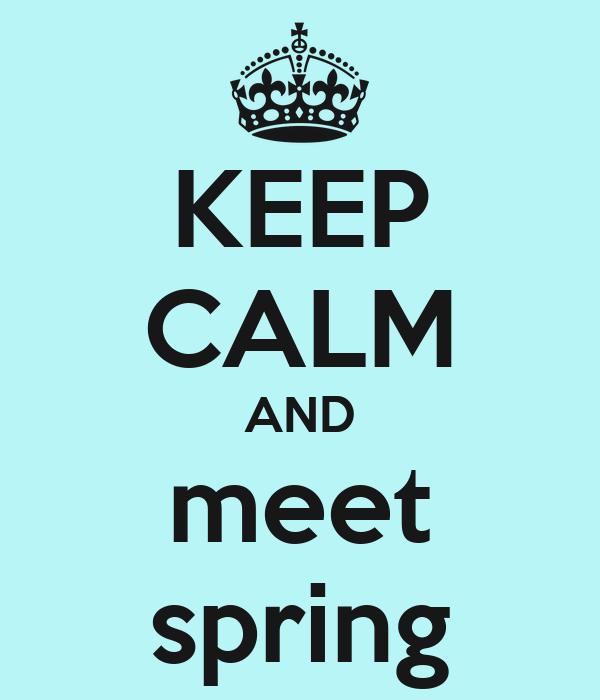 KEEP CALM AND meet spring