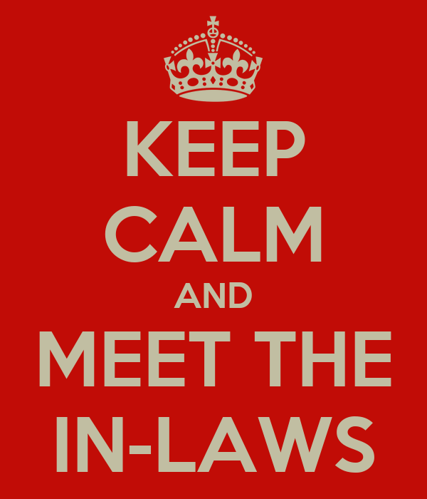 KEEP CALM AND MEET THE IN-LAWS