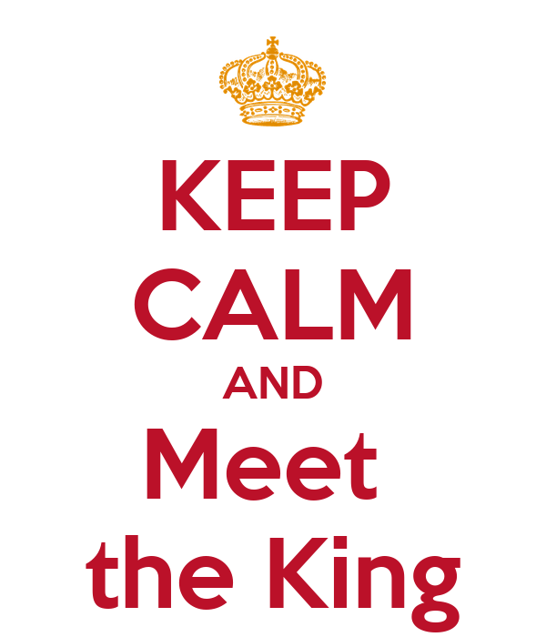 KEEP CALM AND Meet  the King