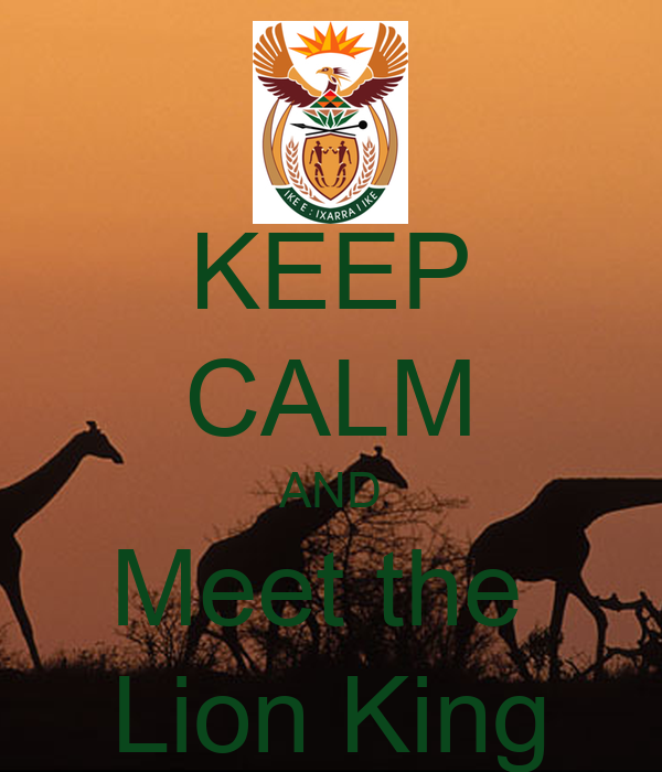KEEP CALM AND Meet the  Lion King