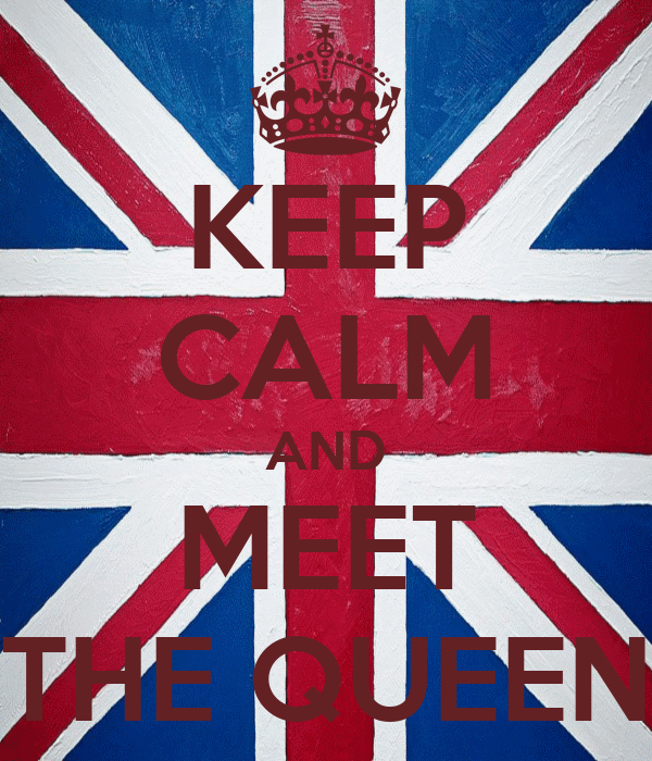 KEEP CALM AND MEET THE QUEEN