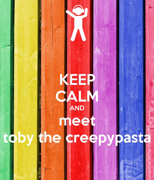 KEEP CALM AND meet toby the creepypasta