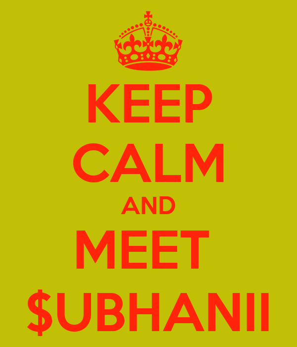 KEEP CALM AND MEET  $UBHANII