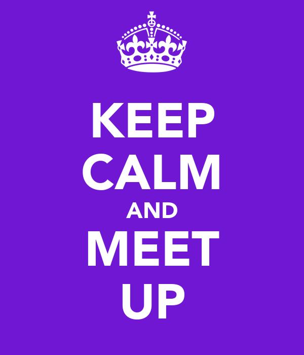 KEEP CALM AND MEET UP