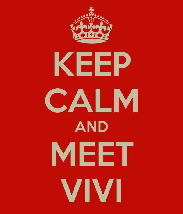 KEEP CALM AND MEET VIVI