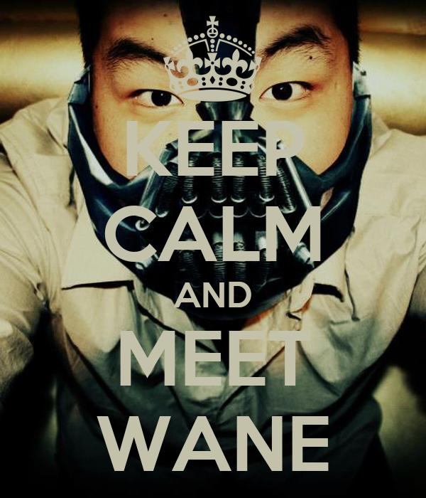KEEP CALM AND MEET WANE