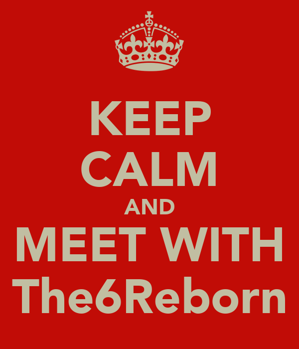 KEEP CALM AND MEET WITH The6Reborn