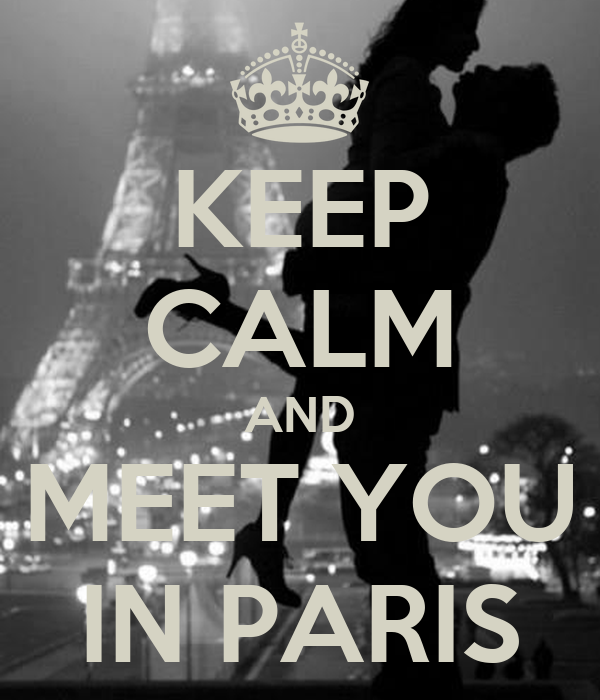 KEEP CALM AND MEET YOU IN PARIS