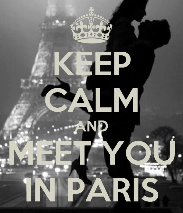 KEEP CALM AND MEET YOU IN PARIS