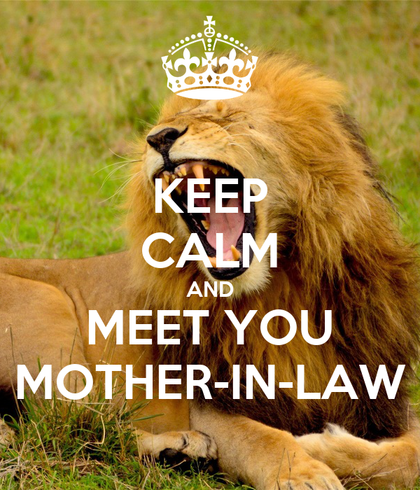 KEEP CALM AND MEET YOU MOTHER-IN-LAW