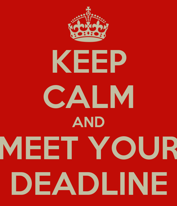 KEEP CALM AND MEET YOUR DEADLINE