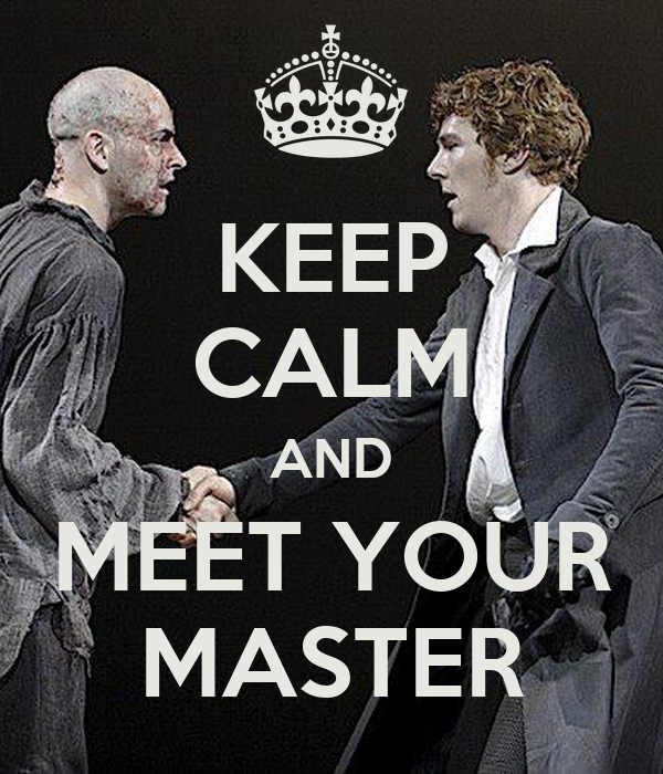 KEEP CALM AND MEET YOUR MASTER
