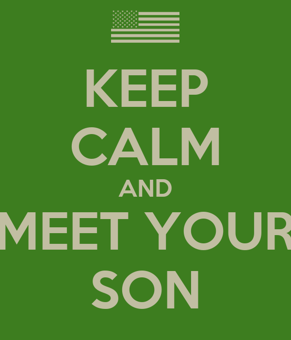 KEEP CALM AND MEET YOUR SON