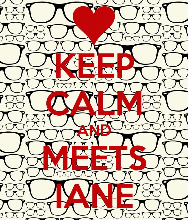 KEEP CALM AND MEETS IANE
