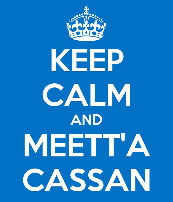 KEEP CALM AND MEETT'A CASSAN
