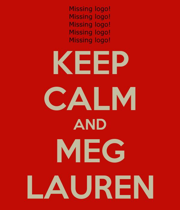 KEEP CALM AND MEG LAUREN