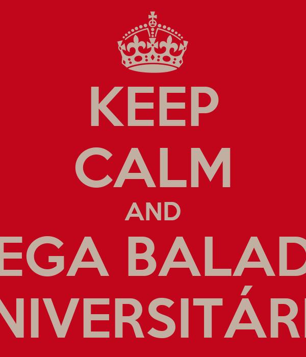 KEEP CALM AND MEGA BALADA UNIVERSITÁRIA