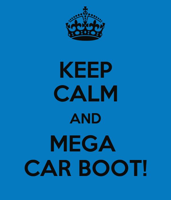 KEEP CALM AND MEGA  CAR BOOT!