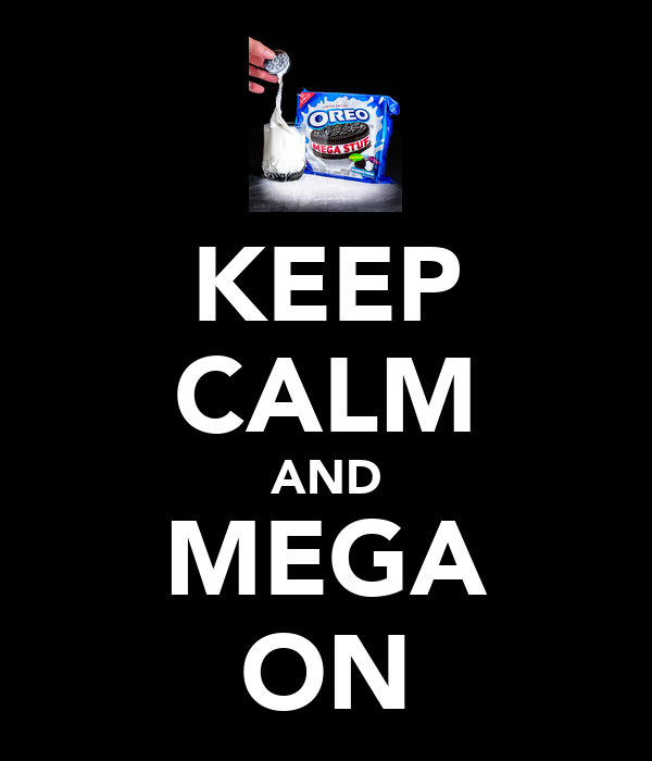 KEEP CALM AND MEGA ON
