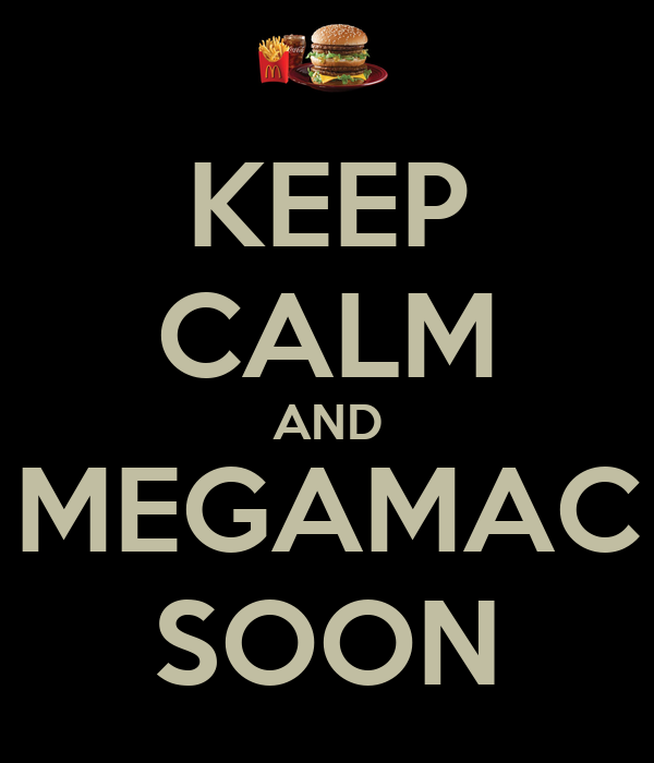 KEEP CALM AND MEGAMAC SOON