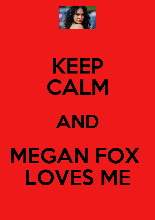 KEEP CALM AND MEGAN FOX  LOVES ME