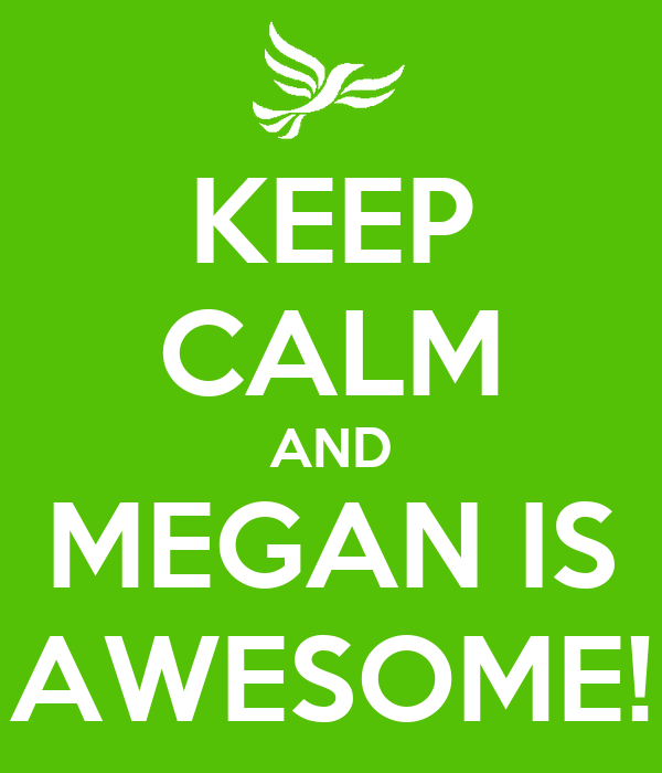 KEEP CALM AND MEGAN IS AWESOME!