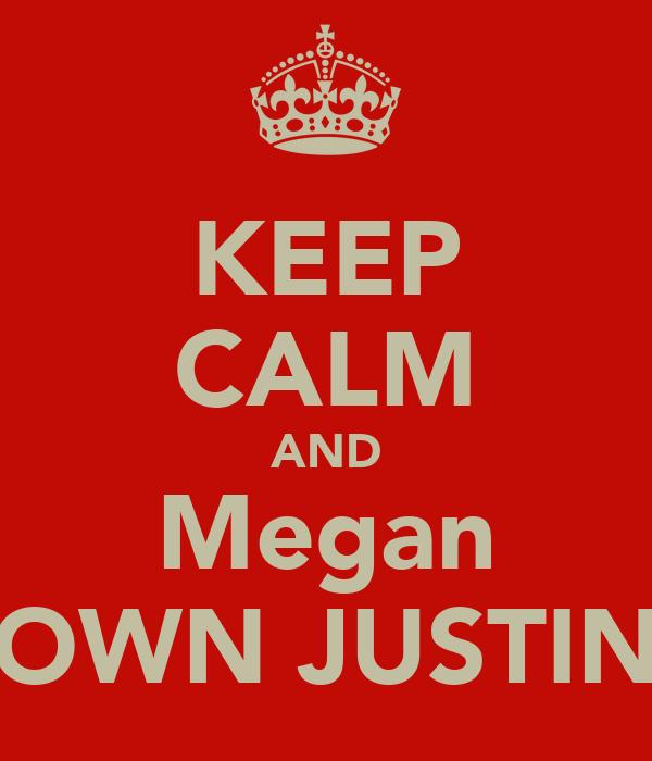 KEEP CALM AND Megan OWN JUSTIN