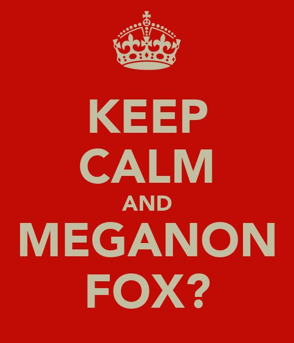 KEEP CALM AND MEGANON FOX?