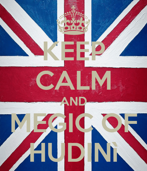 KEEP CALM AND MEGIC OF HUDINì