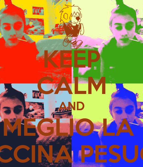 KEEP CALM AND MEGLIO LA  FACCINA PESUCCI