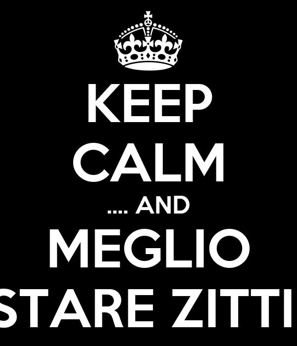 KEEP CALM .... AND MEGLIO STARE ZITTI