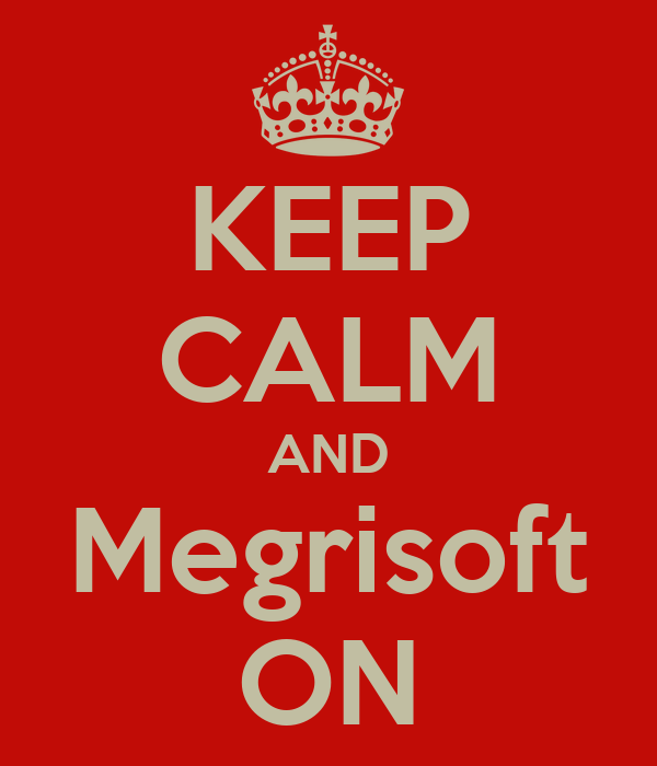 KEEP CALM AND Megrisoft ON