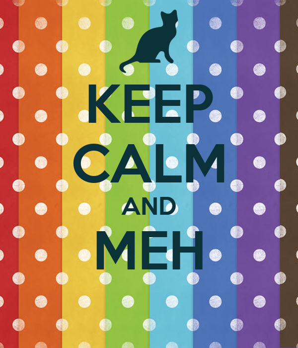 KEEP CALM AND MEH