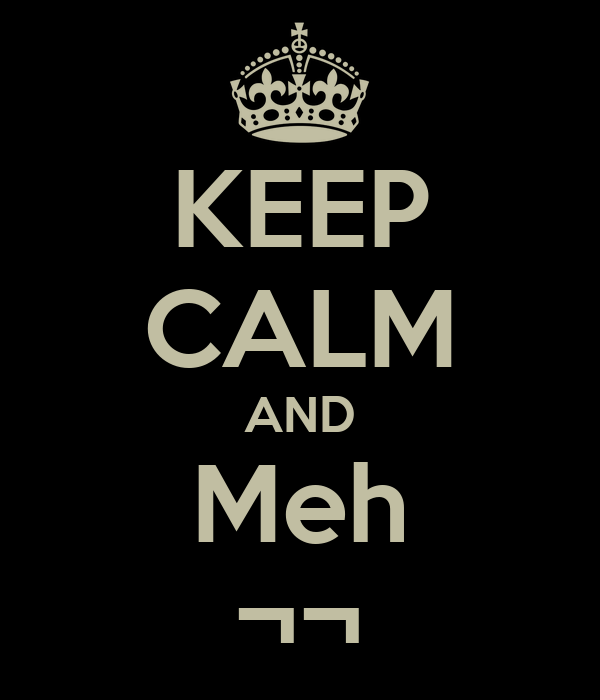 KEEP CALM AND Meh ¬¬