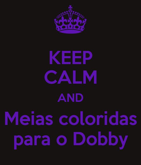 KEEP CALM AND Meias coloridas para o Dobby