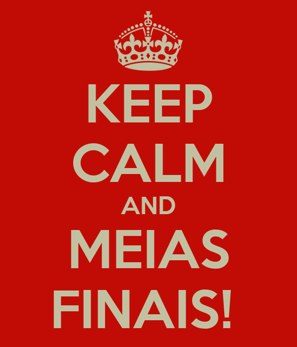 KEEP CALM AND MEIAS FINAIS!