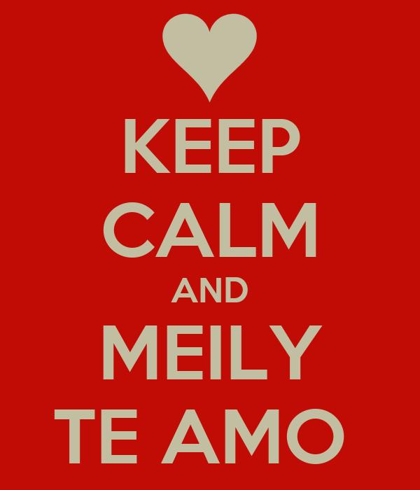 KEEP CALM AND MEILY TE AMO
