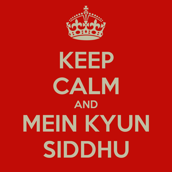 KEEP CALM AND MEIN KYUN SIDDHU