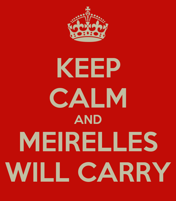 KEEP CALM AND MEIRELLES WILL CARRY