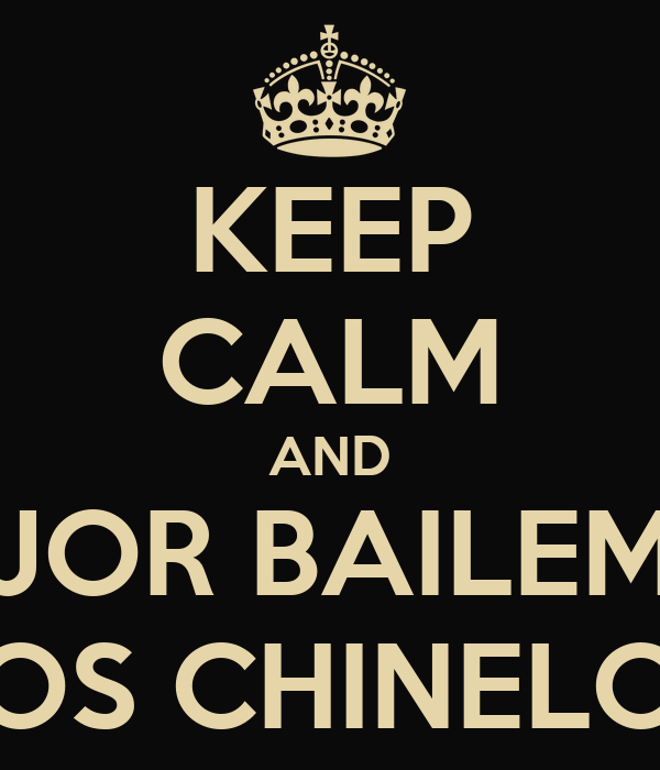 KEEP CALM AND MEJOR BAILEMOS LOS CHINELOS