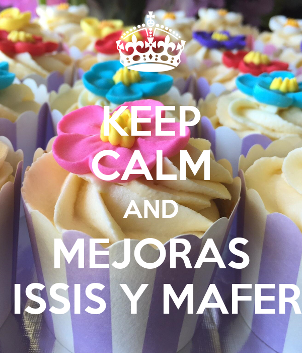 KEEP CALM AND MEJORAS  ISSIS Y MAFER