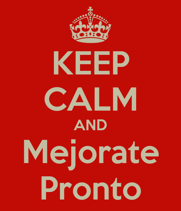 KEEP CALM AND Mejorate Pronto