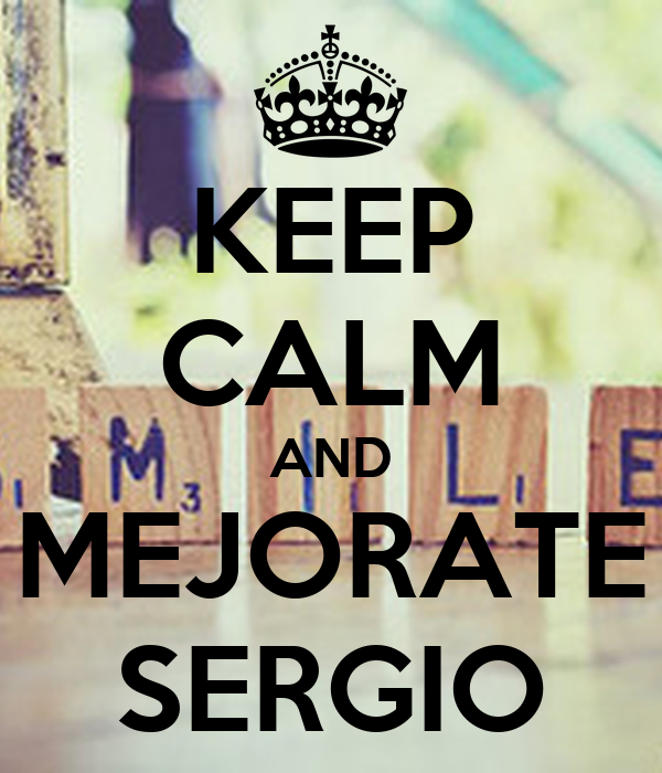 KEEP CALM AND MEJORATE SERGIO