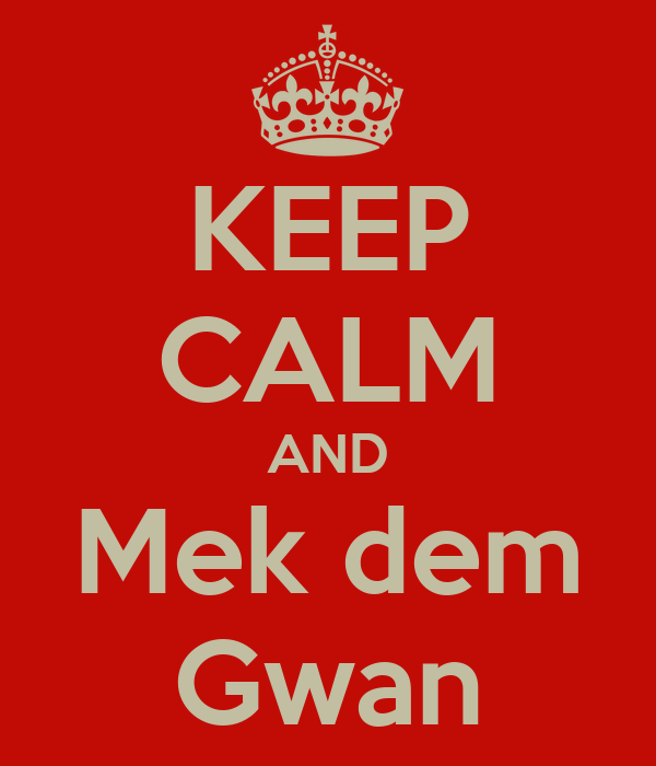 KEEP CALM AND Mek dem Gwan
