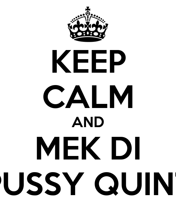 KEEP CALM AND MEK DI PUSSY QUINT