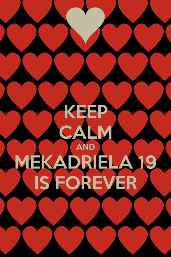KEEP CALM AND MEKADRIELA 19 IS FOREVER