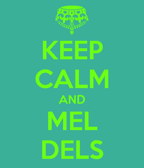 KEEP CALM AND MEL DELS