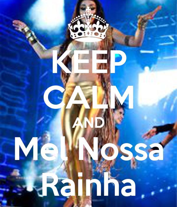 KEEP CALM AND Mel Nossa Rainha