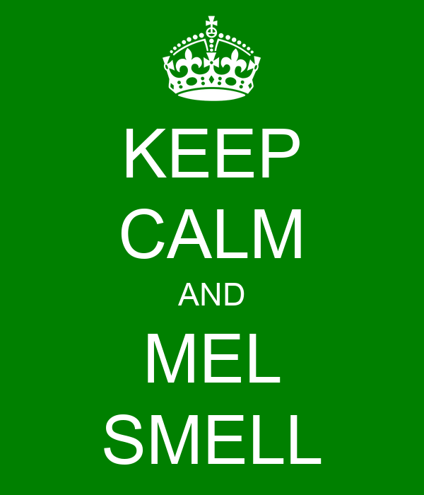 KEEP CALM AND MEL SMELL