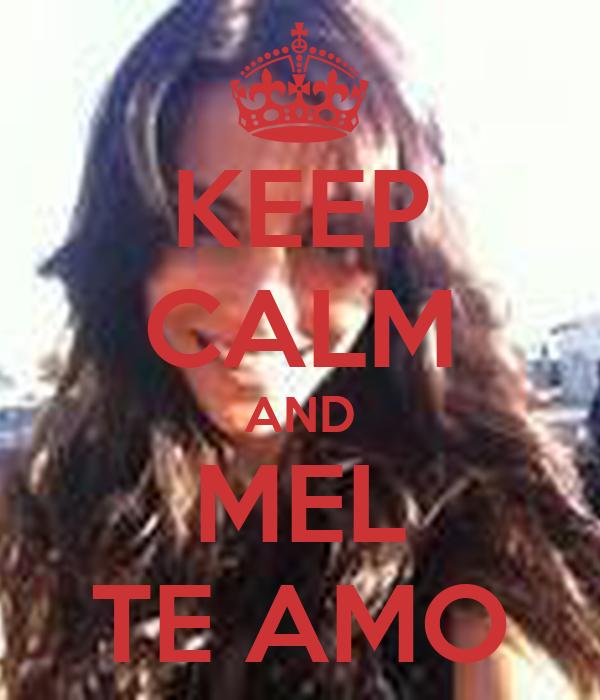 KEEP CALM AND MEL TE AMO
